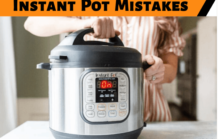Five Common Mistakes You Can Avoid As New Instant Pot User